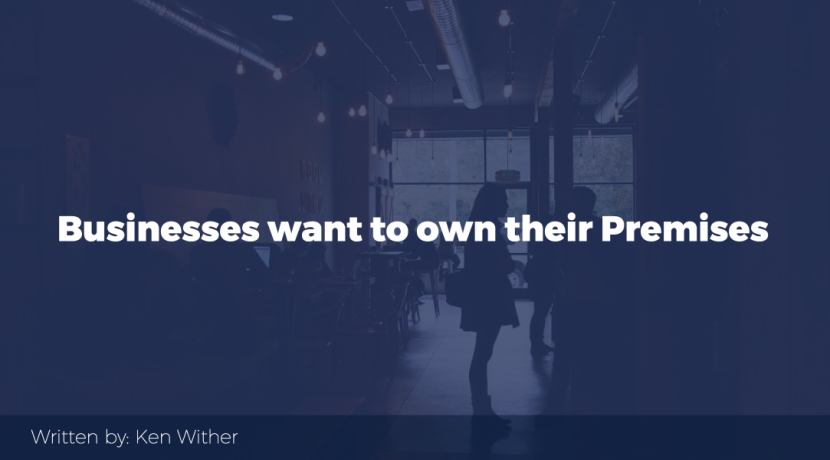 Businesses want to own their Premises