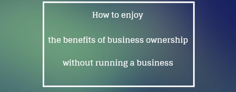 Business ownership without running a business