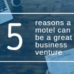 5 reasons a motel can be a great business venture