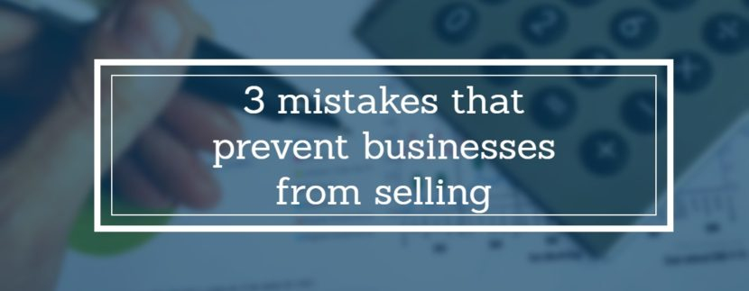 3 mistakes that prevent businesses from selling