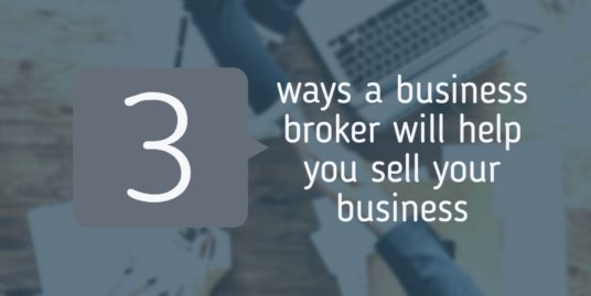 3 ways a business broker will help you sell your business