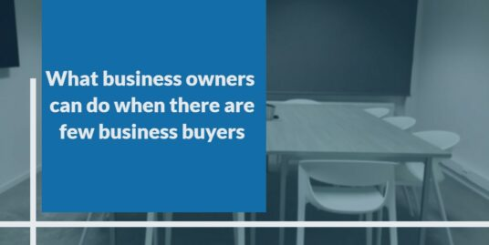 What business owners can do when there are few business buyers